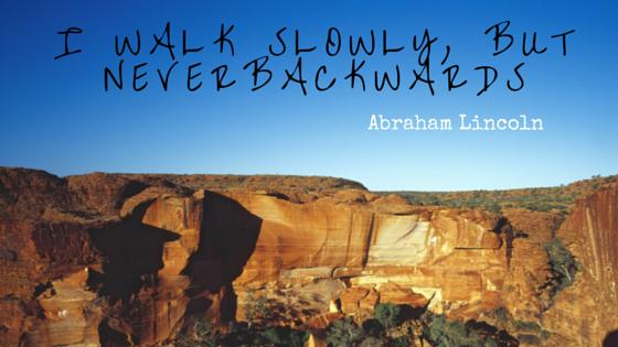 I walk slowly, but neverbackwards